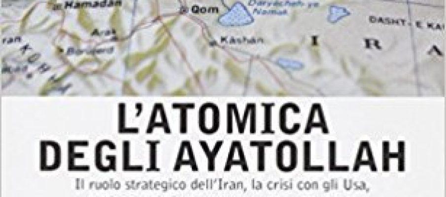 L'atomica degli ayatollah: Iran, Usa e il nucleare